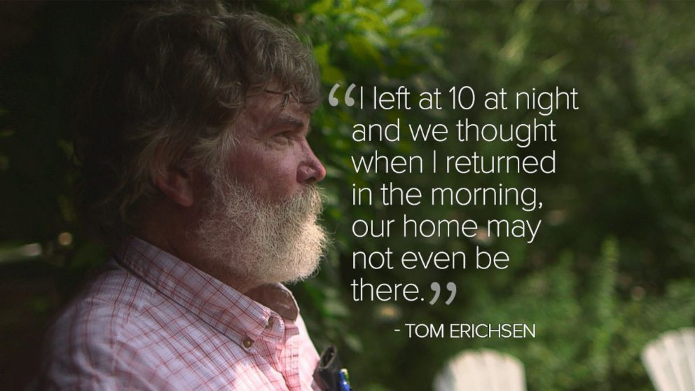 """PHOTO:""""I left at 10 at night and we thought when I returned in the morning, our home may not even be there."""" -Tom Erichsen"""